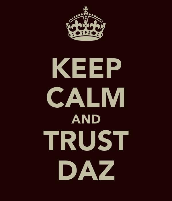 KEEP CALM AND TRUST DAZ