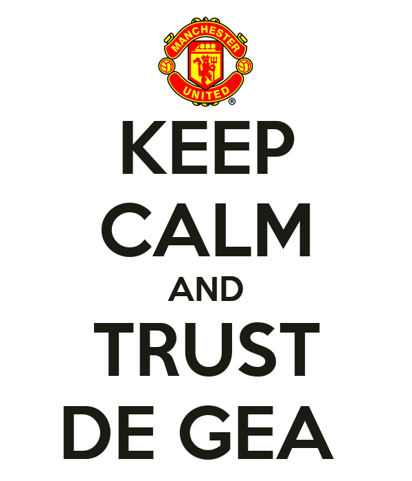 KEEP CALM AND TRUST DE GEA