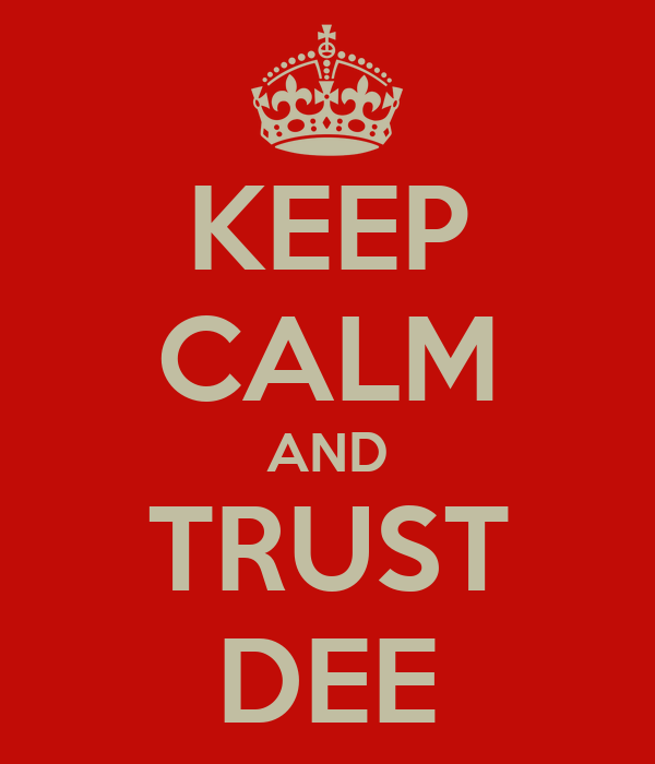 KEEP CALM AND TRUST DEE
