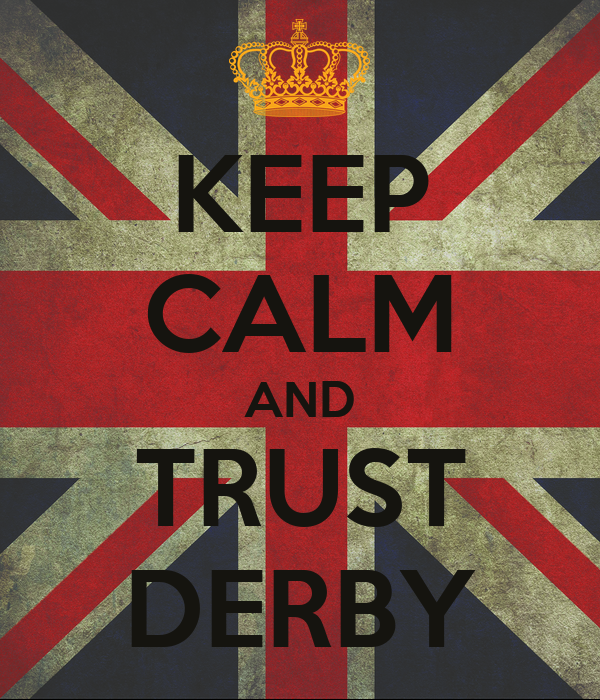 KEEP CALM AND TRUST DERBY
