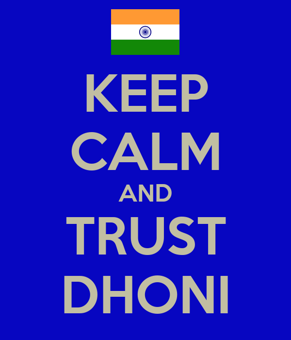 KEEP CALM AND TRUST DHONI