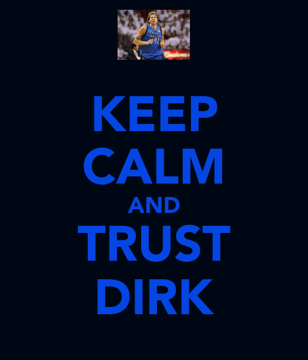 KEEP CALM AND TRUST DIRK