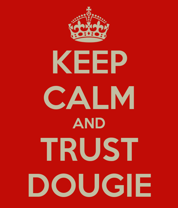 KEEP CALM AND TRUST DOUGIE