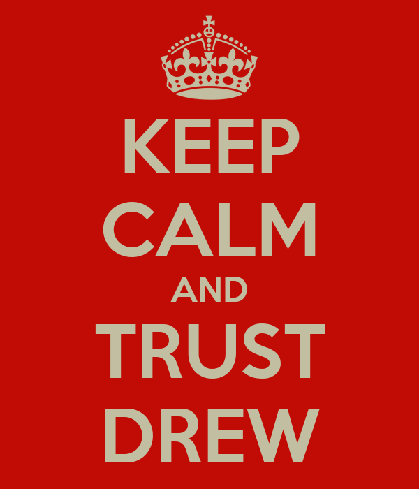 KEEP CALM AND TRUST DREW