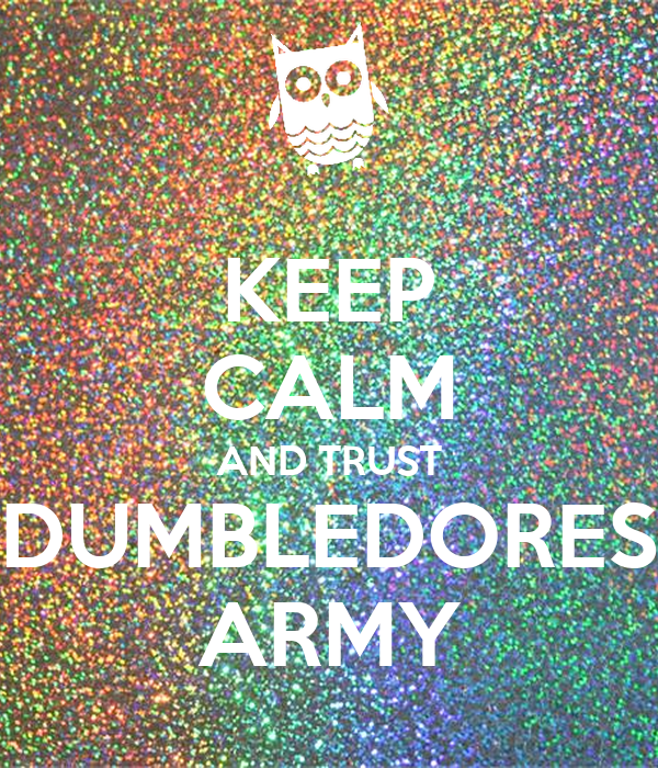 KEEP CALM AND TRUST DUMBLEDORES ARMY