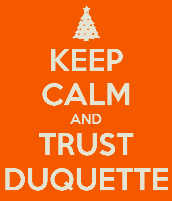 KEEP CALM AND TRUST DUQUETTE