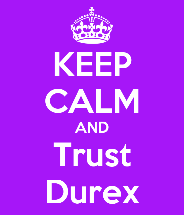 KEEP CALM AND Trust Durex