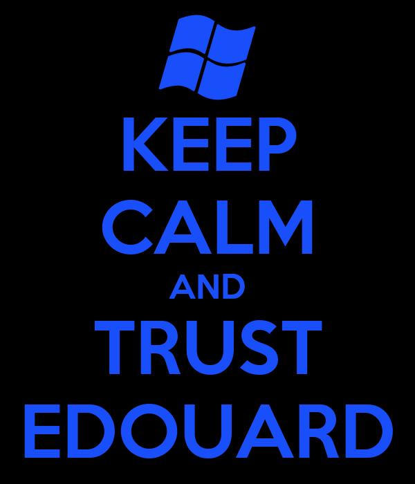 KEEP CALM AND TRUST EDOUARD