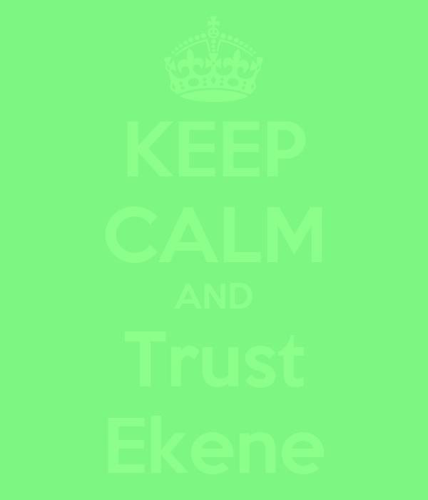 KEEP CALM AND Trust Ekene