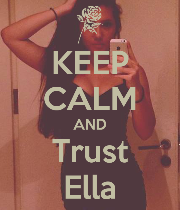 KEEP CALM AND Trust Ella