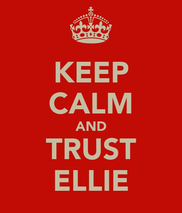 KEEP CALM AND TRUST ELLIE