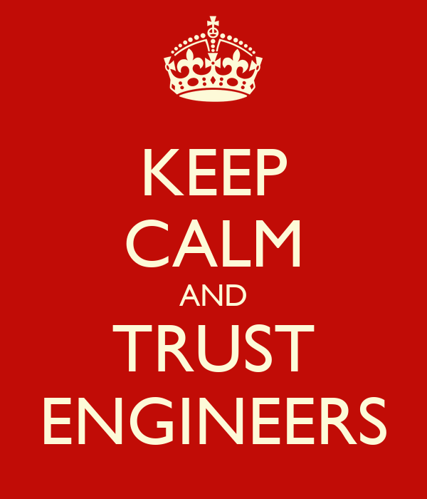 KEEP CALM AND TRUST ENGINEERS