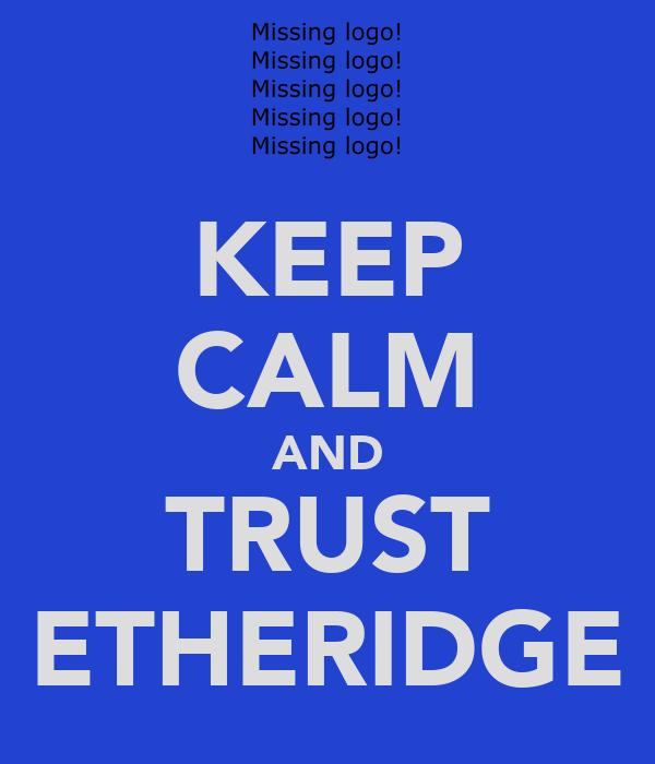 KEEP CALM AND TRUST ETHERIDGE