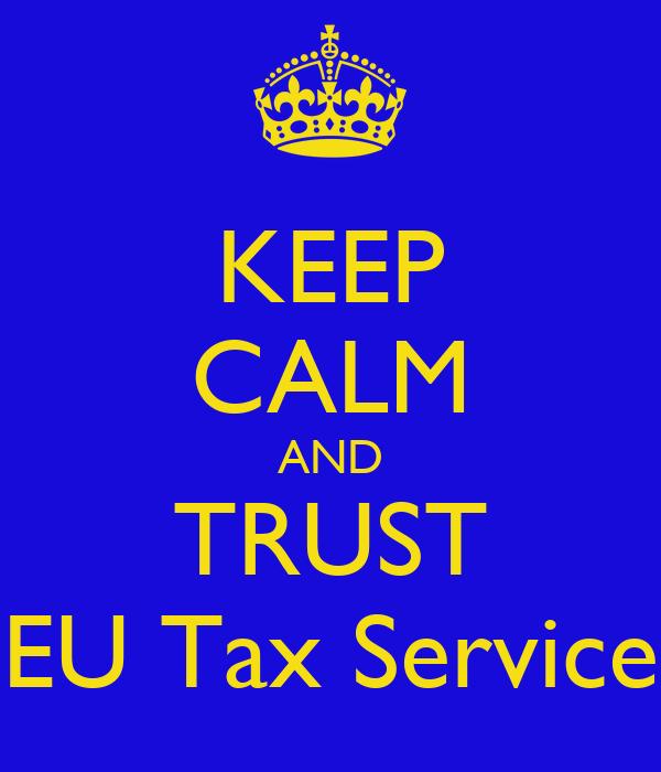 KEEP CALM AND TRUST EU Tax Service