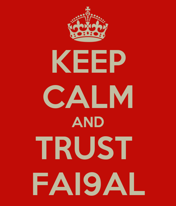 KEEP CALM AND TRUST  FAI9AL