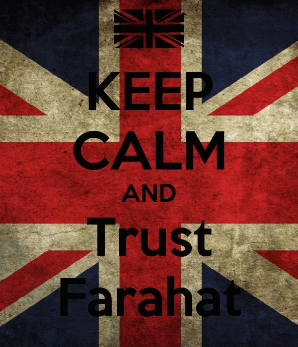 KEEP CALM AND Trust Farahat