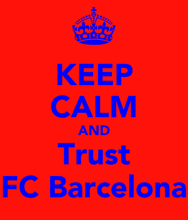 KEEP CALM AND Trust FC Barcelona