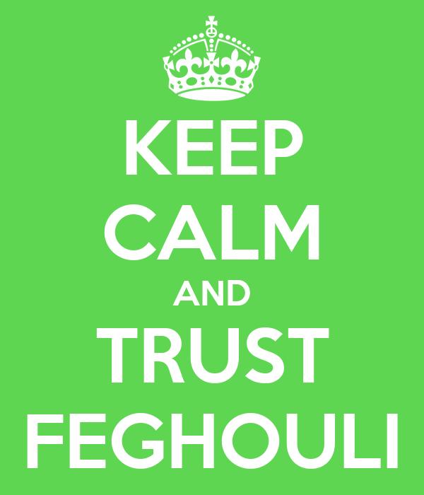 KEEP CALM AND TRUST FEGHOULI