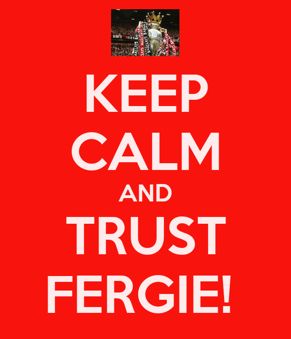 KEEP CALM AND TRUST FERGIE!