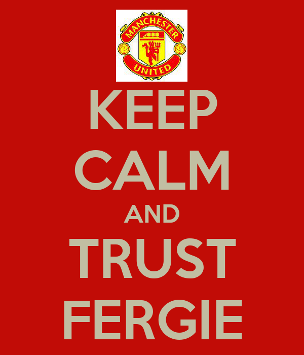 KEEP CALM AND TRUST FERGIE