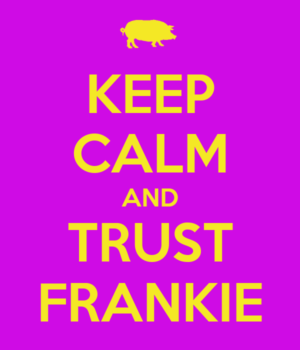 KEEP CALM AND TRUST FRANKIE
