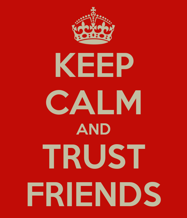 KEEP CALM AND TRUST FRIENDS
