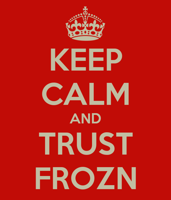 KEEP CALM AND TRUST FROZN