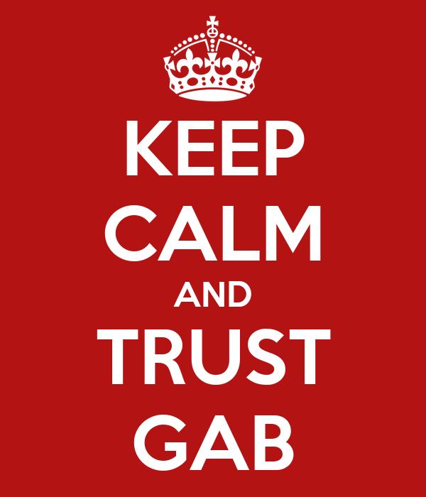 KEEP CALM AND TRUST GAB