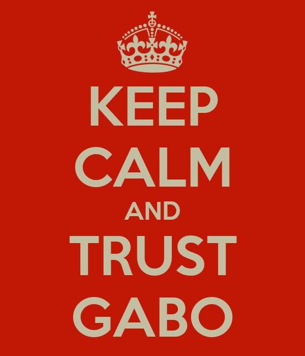 KEEP CALM AND TRUST GABO