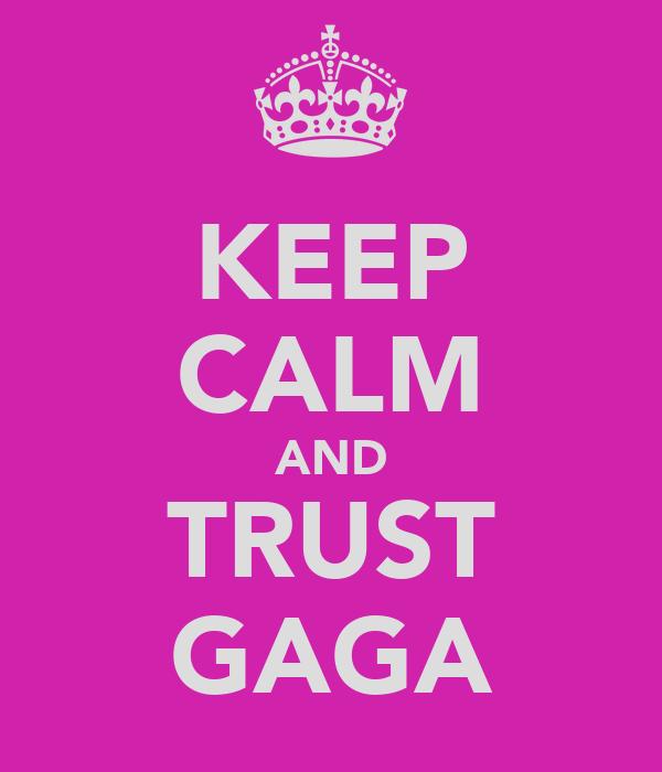 KEEP CALM AND TRUST GAGA