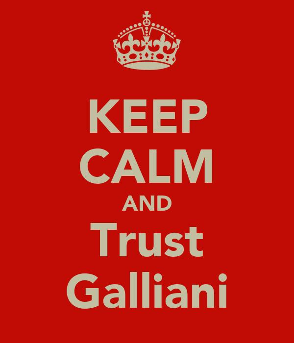 KEEP CALM AND Trust Galliani