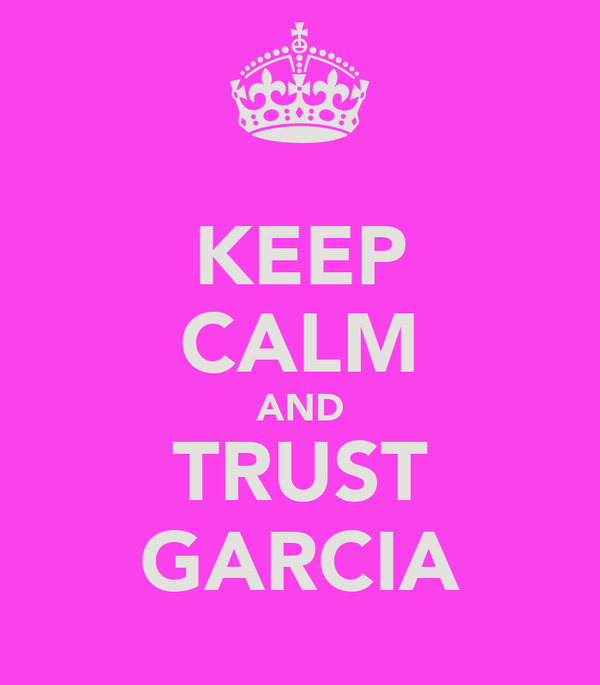 KEEP CALM AND TRUST GARCIA