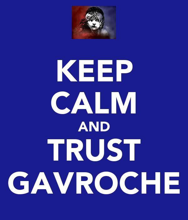 KEEP CALM AND TRUST GAVROCHE