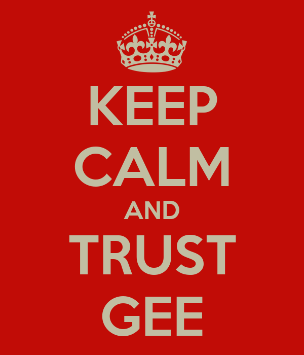 KEEP CALM AND TRUST GEE