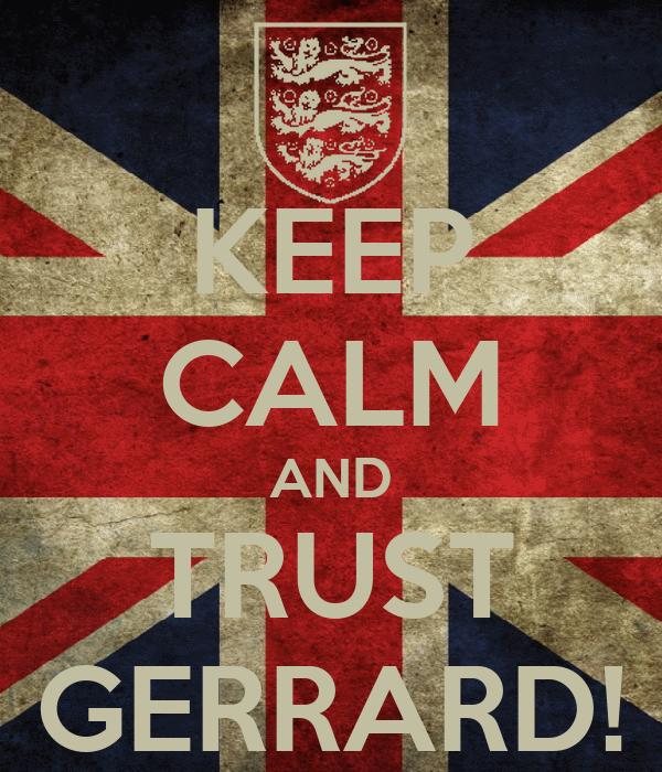 KEEP CALM AND TRUST GERRARD!