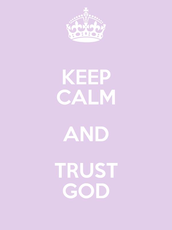 KEEP CALM AND TRUST GOD Poster Carol Frizeiro Keep