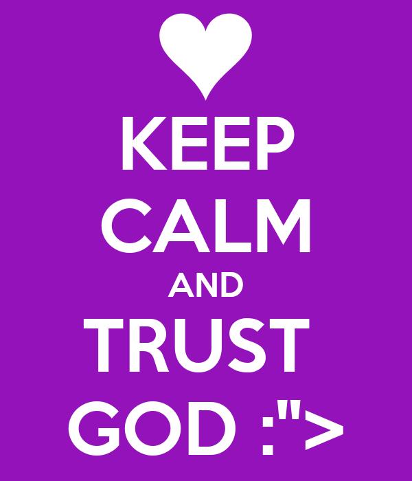 """KEEP CALM AND TRUST  GOD :"""">"""