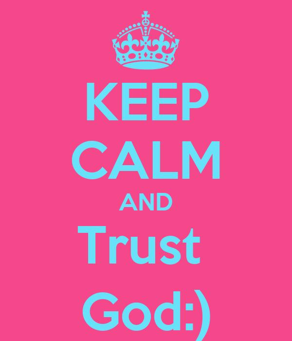KEEP CALM AND Trust  God:)
