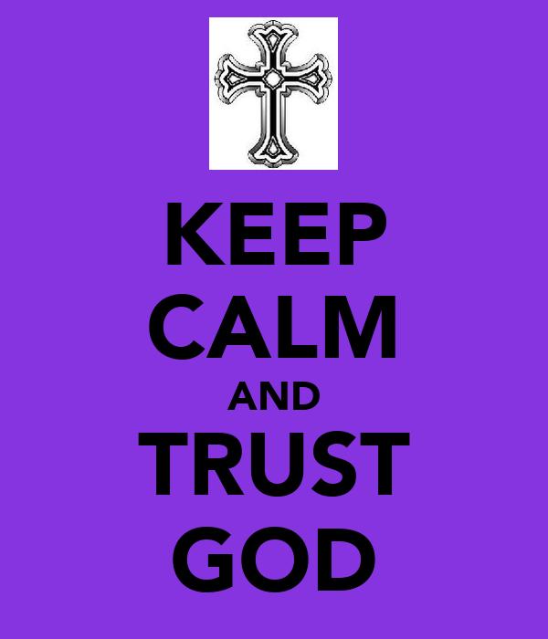 KEEP CALM AND TRUST GOD