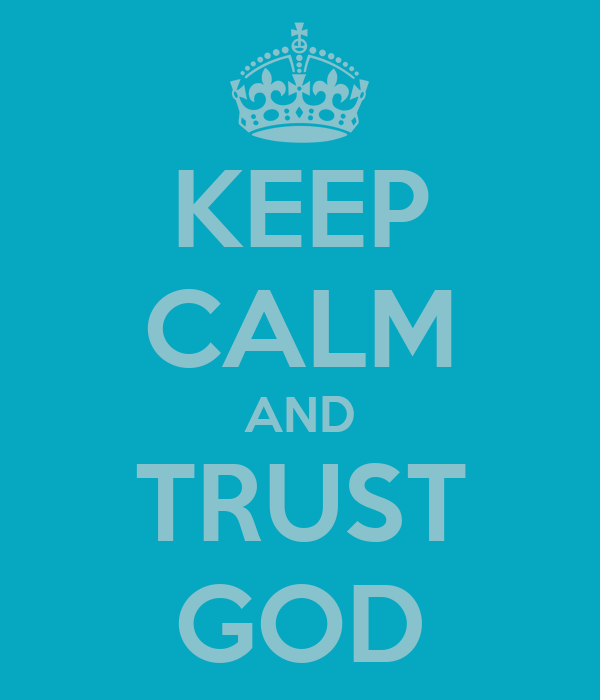 KEEP CALM AND TRUST GOD