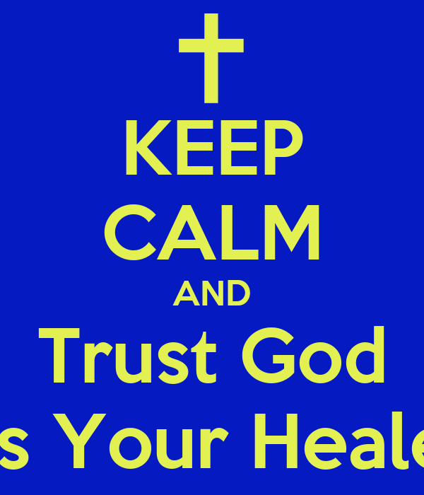 KEEP CALM AND Trust God As Your Healer