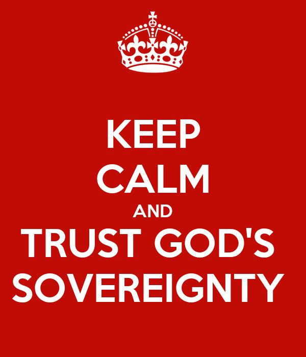 KEEP CALM AND TRUST GOD'S  SOVEREIGNTY