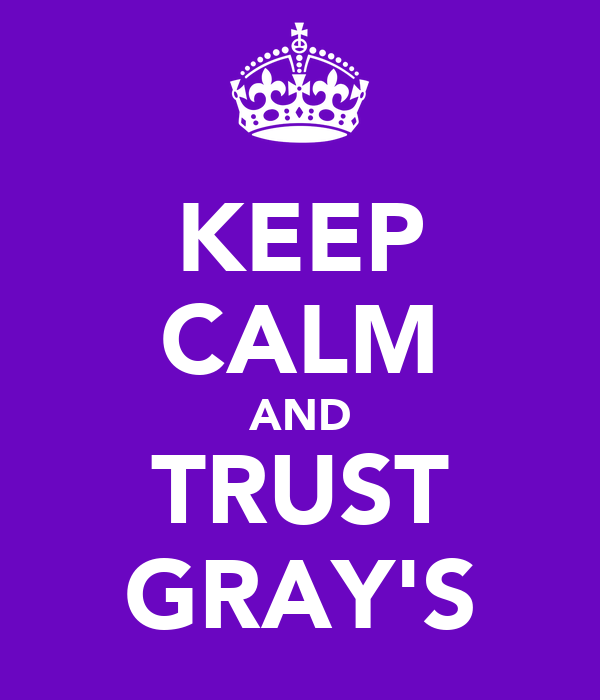 KEEP CALM AND TRUST GRAY'S
