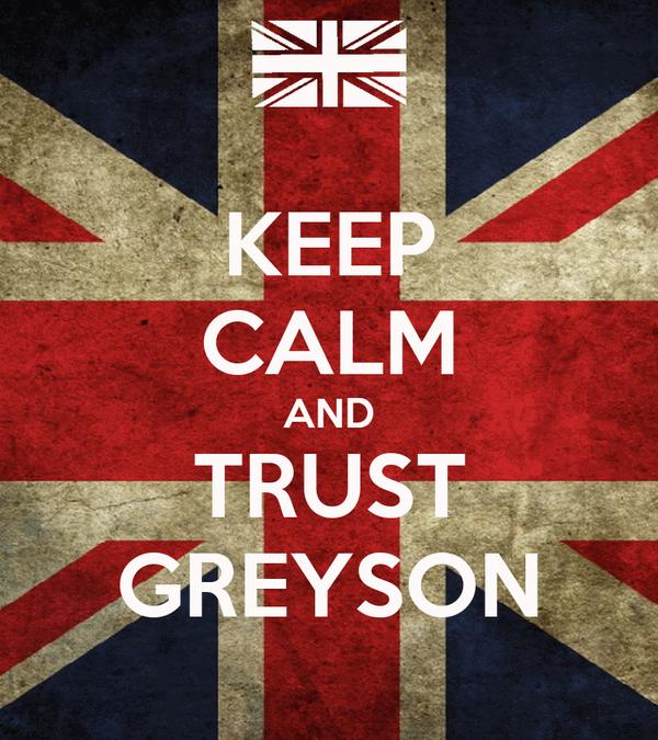 KEEP CALM AND TRUST GREYSON