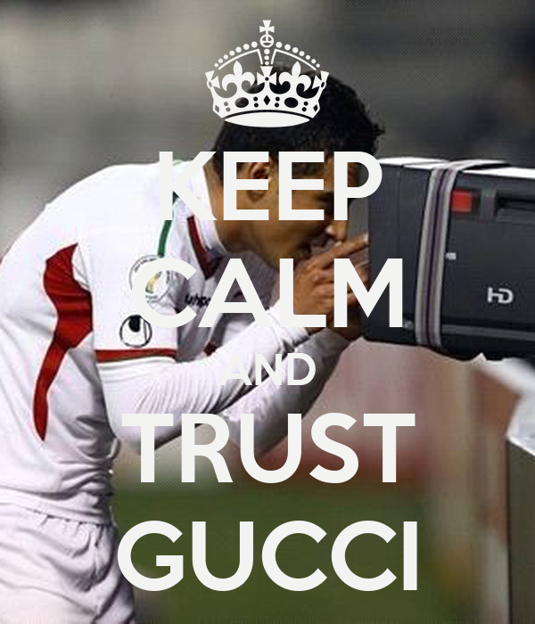 KEEP CALM AND TRUST GUCCI