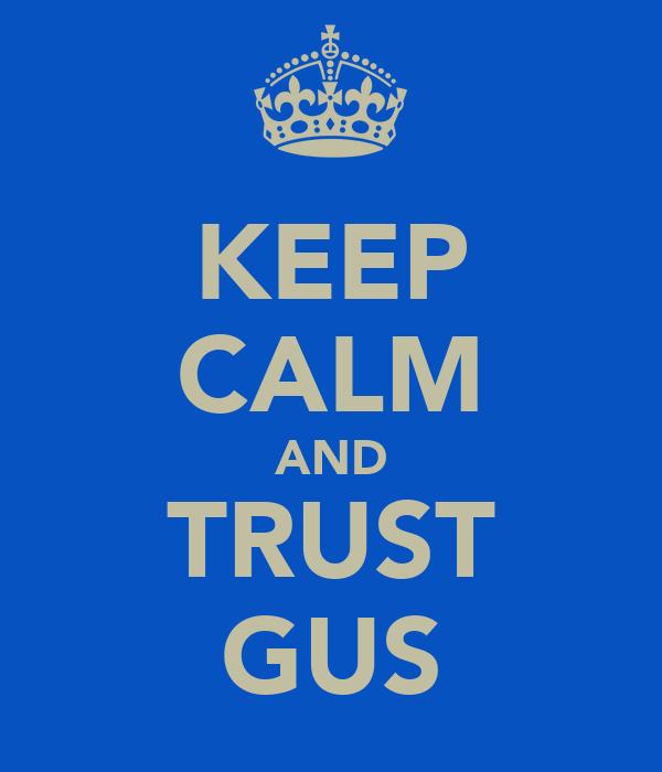 KEEP CALM AND TRUST GUS