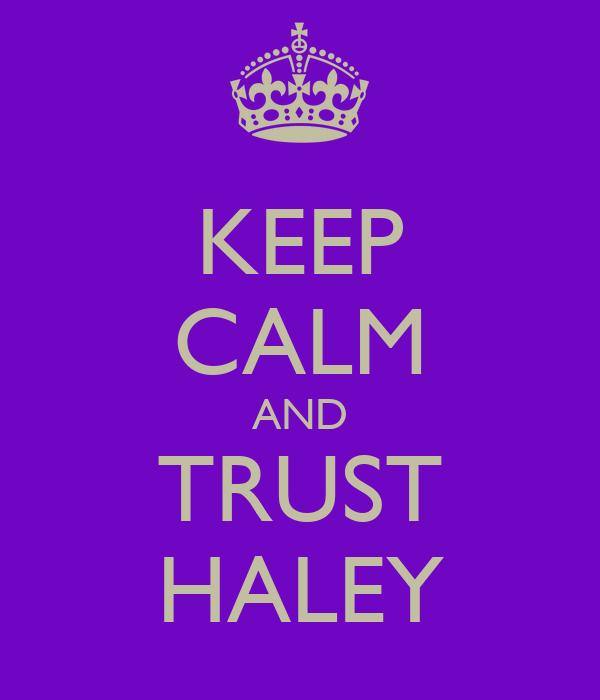 KEEP CALM AND TRUST HALEY