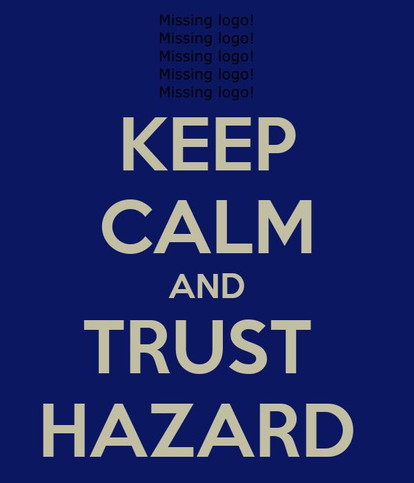 KEEP CALM AND TRUST  HAZARD