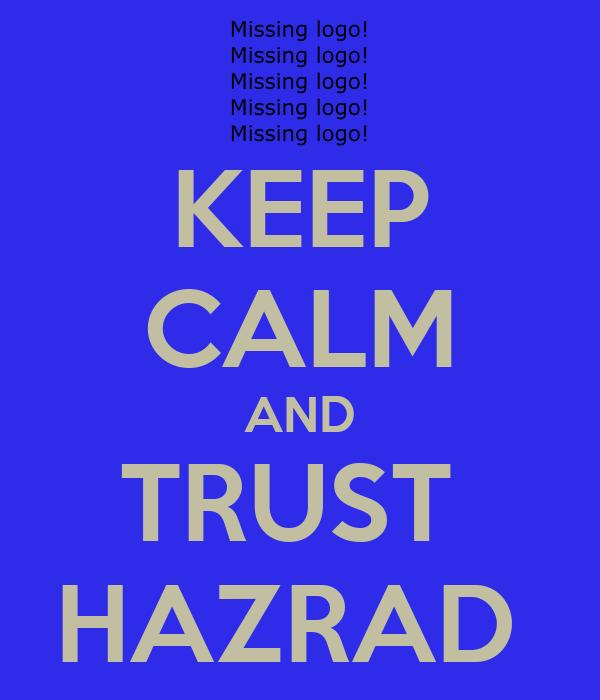 KEEP CALM AND TRUST  HAZRAD