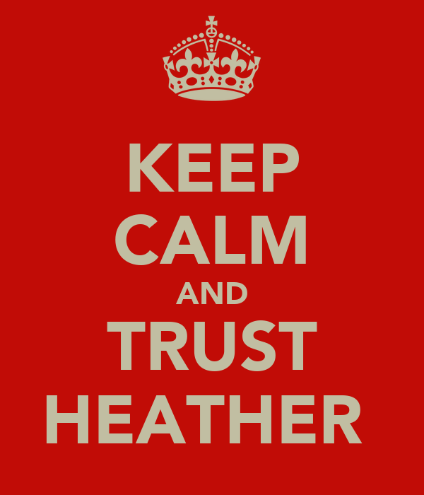 KEEP CALM AND TRUST HEATHER